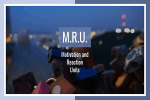 MRU Motivation and Reaction Units